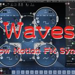 【 Flow Motion FM Synth 】Waves よりハイブリッドFMシンセ登場!