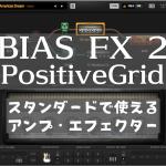 BIAS FX 2 – PositiveGrid スタンダードで使えるアンプ・エフェクター